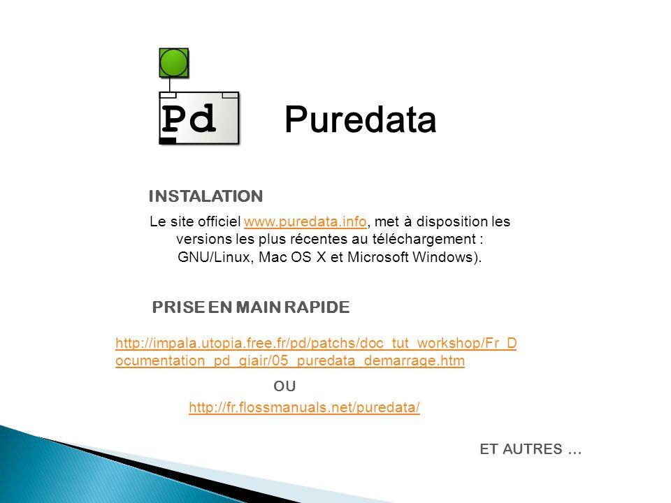 Puredata Le site officiel www.puredata.info, met à disposition les versions les plus récentes au téléchargement : GNU/Linux, Mac OS X et Microsoft Windows).www.puredata.info INSTALATION http://impala.utopia.free.fr/pd/patchs/doc_tut_workshop/Fr_D ocumentation_pd_giair/05_puredata_demarrage.htm PRISE EN MAIN RAPIDE http://fr.flossmanuals.net/puredata/ OU ET AUTRES …