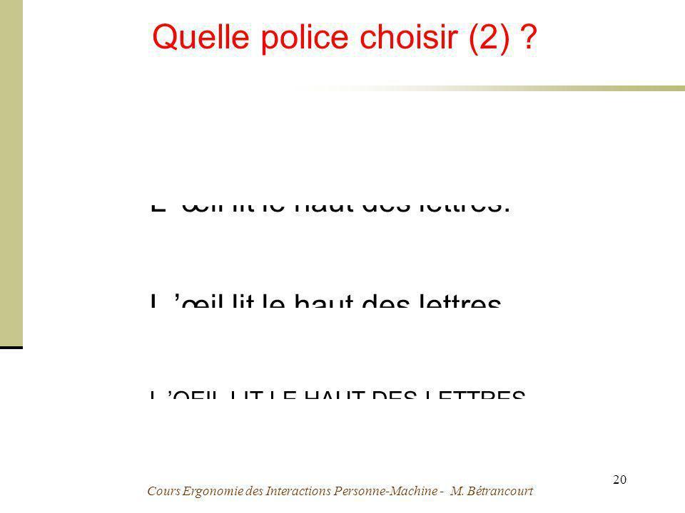 Cours Ergonomie des Interactions Personne-Machine - M. Bétrancourt 20 Quelle police choisir (2) ? L œil lit le haut des lettres. L OEIL LIT LE HAUT DE