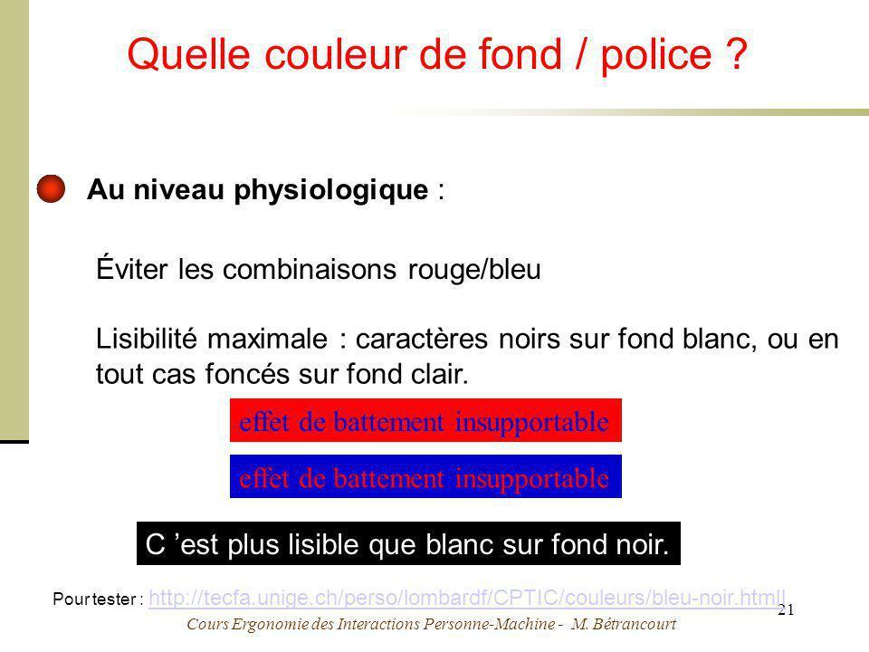 Cours Ergonomie des Interactions Personne-Machine - M. Bétrancourt 21 Attention à l utilisation de couleurs ! Quelle couleur de fond / police ? Éviter