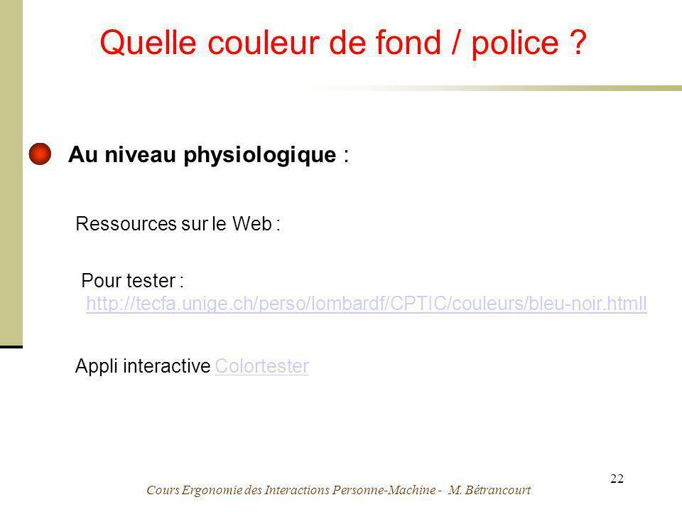 Cours Ergonomie des Interactions Personne-Machine - M. Bétrancourt 22 Attention à l utilisation de couleurs ! Quelle couleur de fond / police ? Ressou