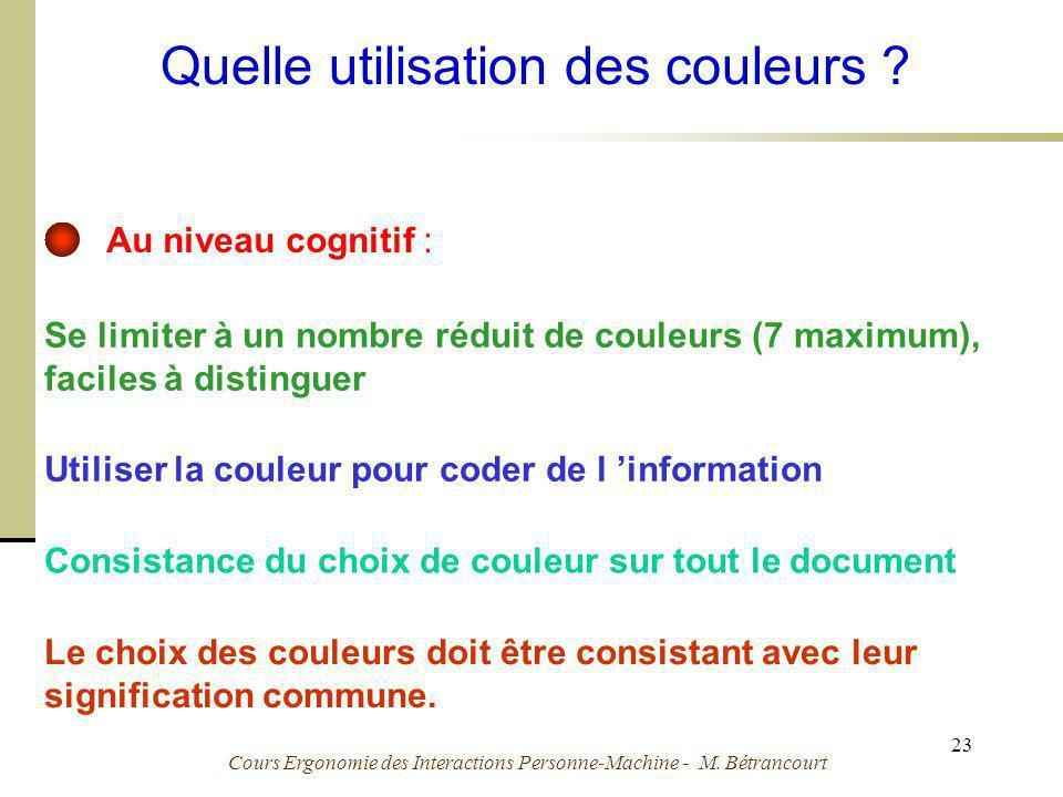 Cours Ergonomie des Interactions Personne-Machine - M. Bétrancourt 23 Quelle utilisation des couleurs ? Se limiter à un nombre réduit de couleurs (7 m