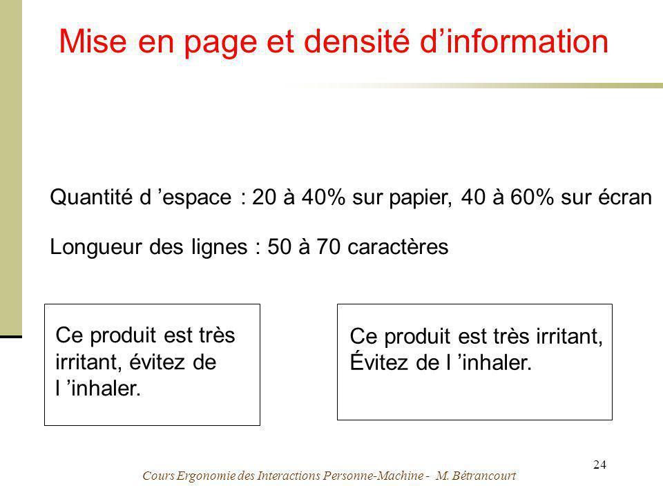 Cours Ergonomie des Interactions Personne-Machine - M. Bétrancourt 24 Mise en page et densité dinformation Quantité d espace : 20 à 40% sur papier, 40