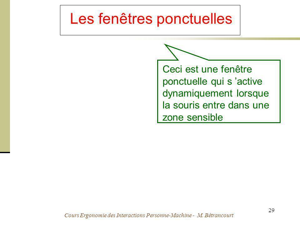 Cours Ergonomie des Interactions Personne-Machine - M. Bétrancourt 29 Les fenêtres ponctuelles Ceci est une fenêtre ponctuelle qui s active dynamiquem