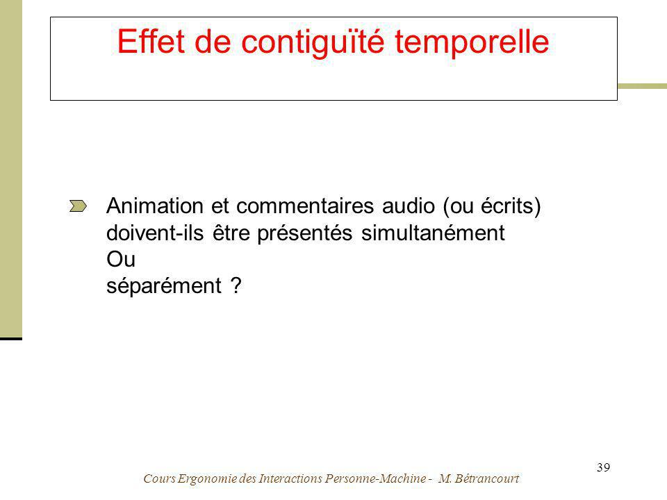 Cours Ergonomie des Interactions Personne-Machine - M. Bétrancourt 39 Effet de contiguïté temporelle Animation et commentaires audio (ou écrits) doive