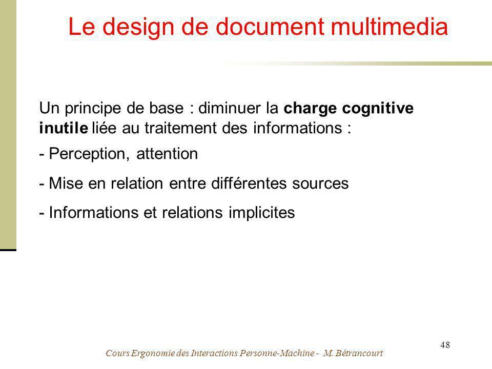 Cours Ergonomie des Interactions Personne-Machine - M. Bétrancourt 48 Le design de document multimedia Un principe de base : diminuer la charge cognit