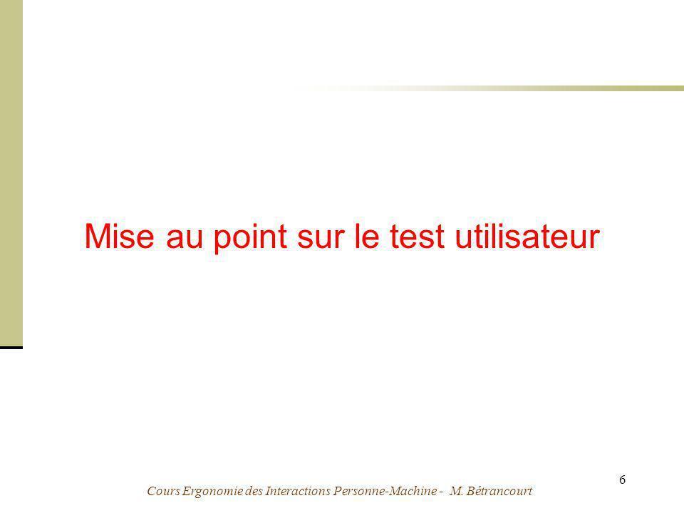 Cours Ergonomie des Interactions Personne-Machine - M. Bétrancourt 6 Mise au point sur le test utilisateur
