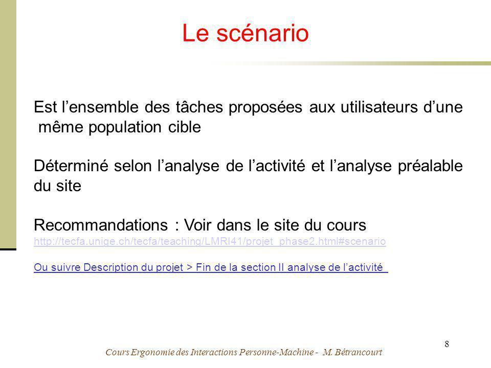 Cours Ergonomie des Interactions Personne-Machine - M. Bétrancourt 8 Le scénario Est lensemble des tâches proposées aux utilisateurs dune même populat