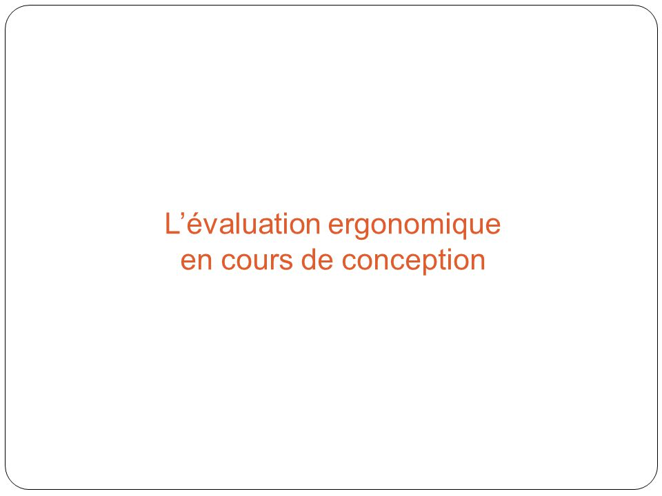 Lévaluation ergonomique en cours de conception