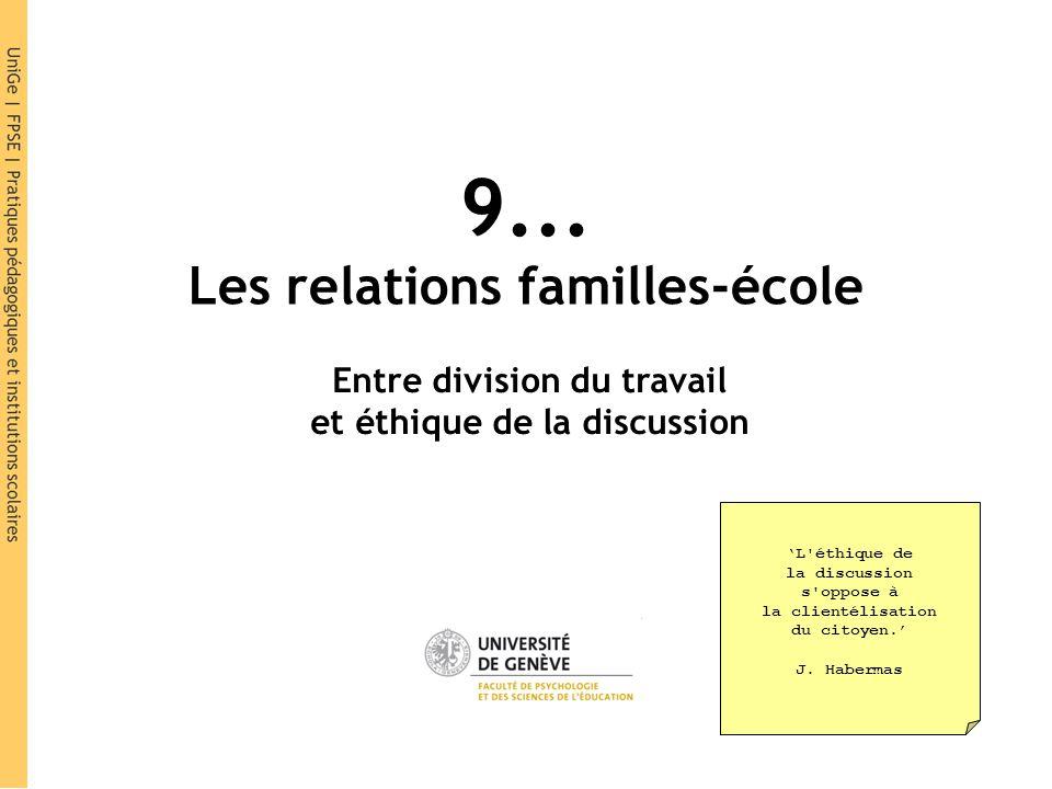9... Les relations familles-école Entre division du travail et éthique de la discussion L'éthique de la discussion s'oppose à la clientélisation du ci