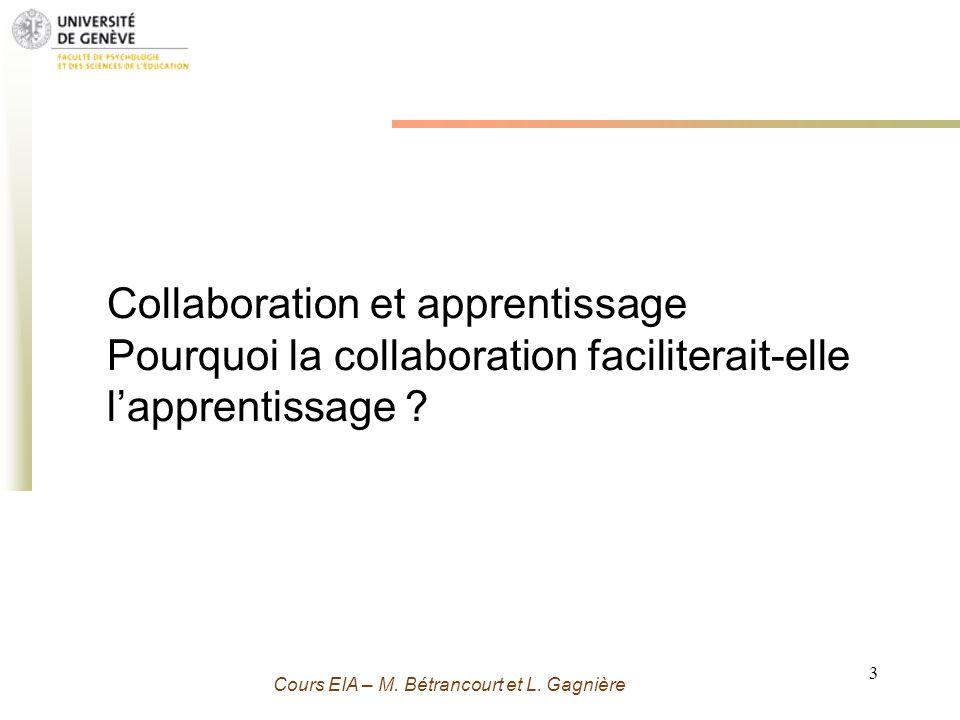 Grenoble 13 Novembre 2009 - M. Bétrancourt 3 Cours EIA – M. Bétrancourt et L. Gagnière Collaboration et apprentissage Pourquoi la collaboration facili