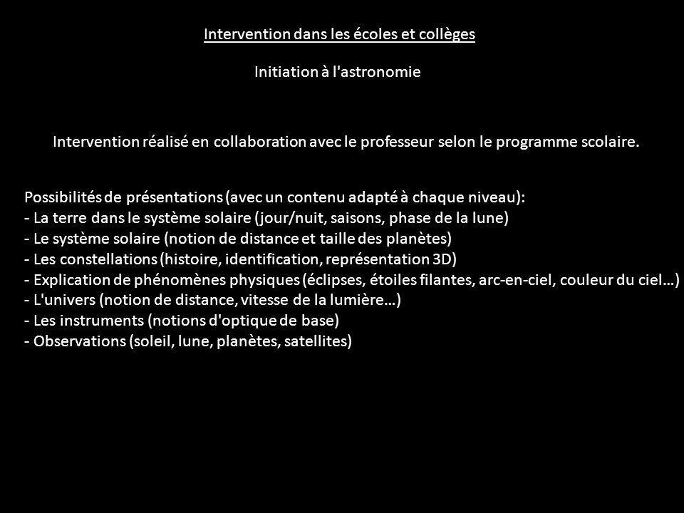Intervention dans les écoles et collèges Initiation à l'astronomie Intervention réalisé en collaboration avec le professeur selon le programme scolair