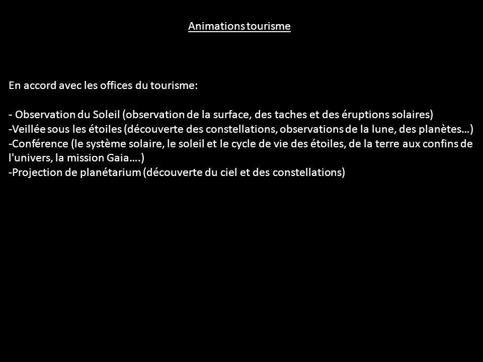Animations tourisme En accord avec les offices du tourisme: - Observation du Soleil (observation de la surface, des taches et des éruptions solaires)
