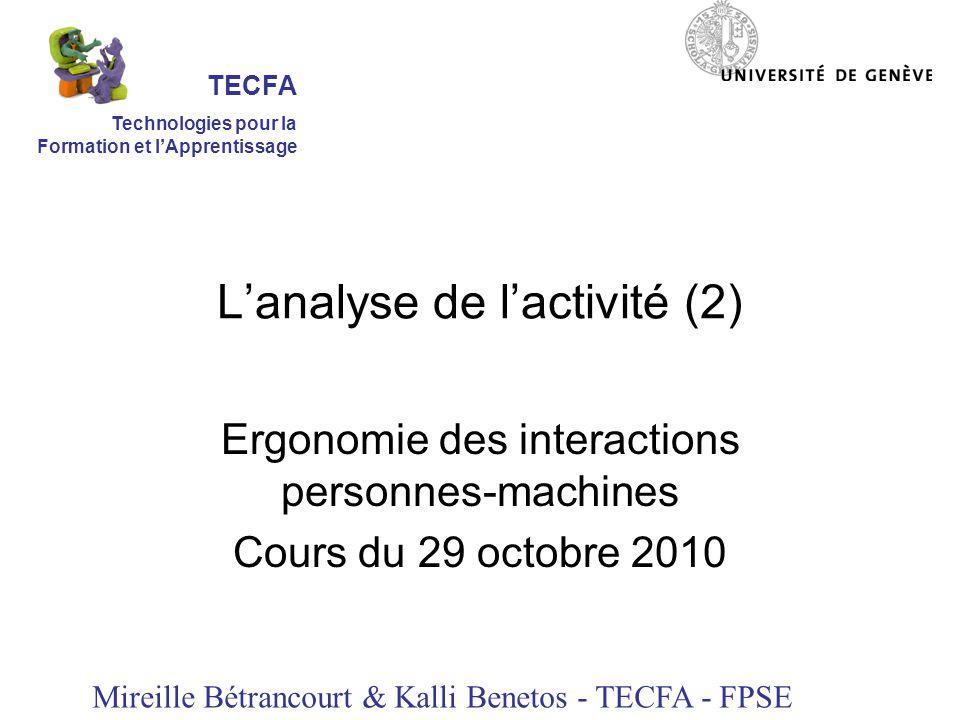 Lanalyse de lactivité (2) Ergonomie des interactions personnes-machines Cours du 29 octobre 2010 Mireille Bétrancourt & Kalli Benetos - TECFA - FPSE TECFA Technologies pour la Formation et lApprentissage