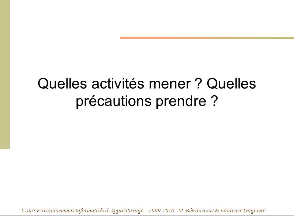Cours Environnements Informatisés dApprentissage – 2009-2010 - M. Bétrancourt & Laurence Gagnière Quelles activités mener ? Quelles précautions prendr
