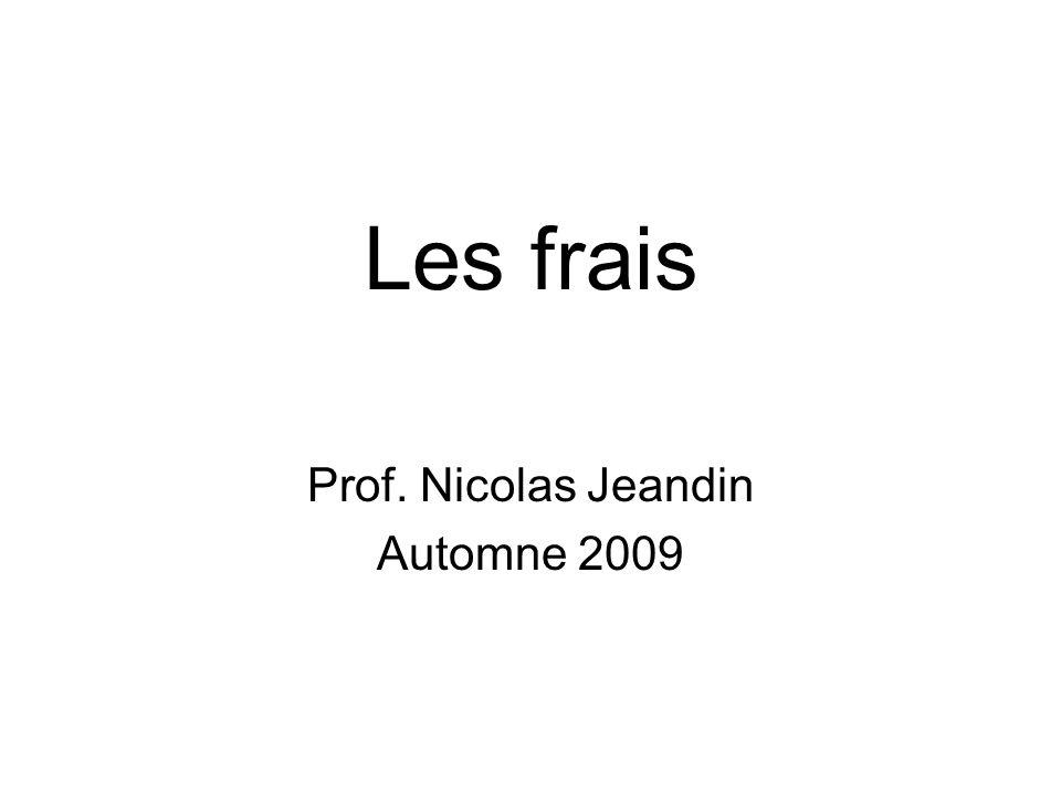 Les frais Prof. Nicolas Jeandin Automne 2009