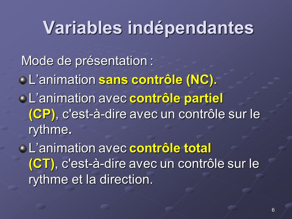 6 Variables indépendantes Variables indépendantes Mode de présentation : Mode de présentation : Lanimation sans contrôle (NC). Lanimation avec contrôl