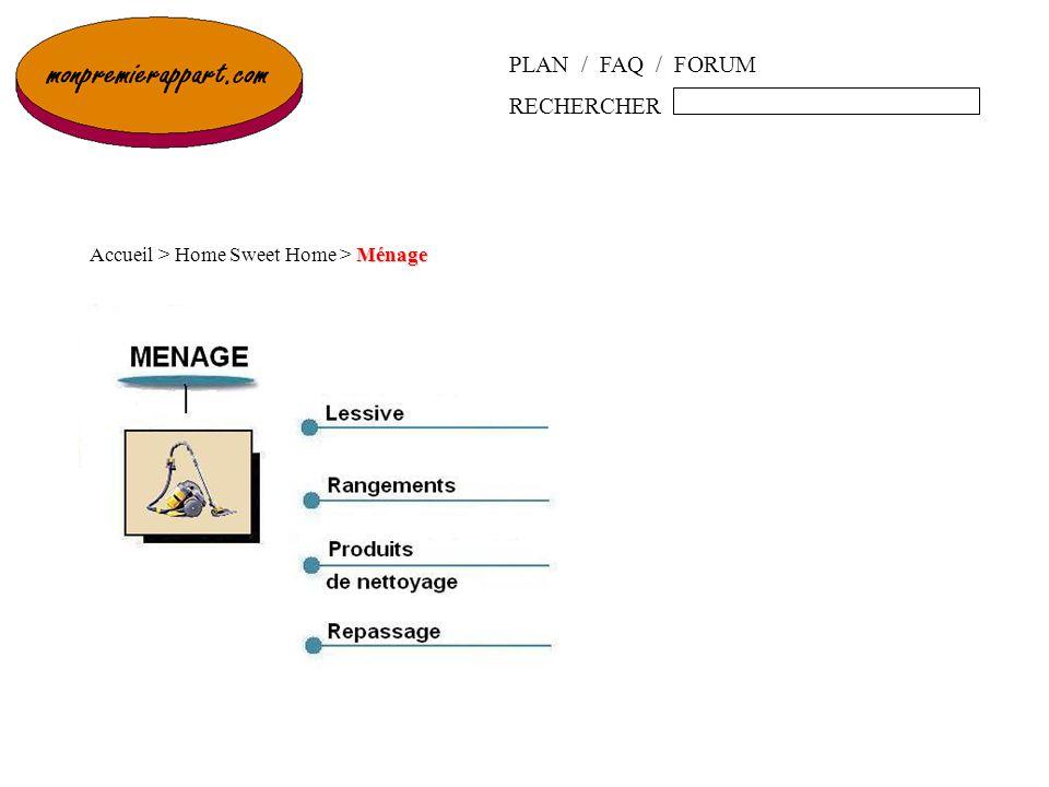 PLAN / FAQ / FORUM RECHERCHER Ménage Accueil > Home Sweet Home > Ménage