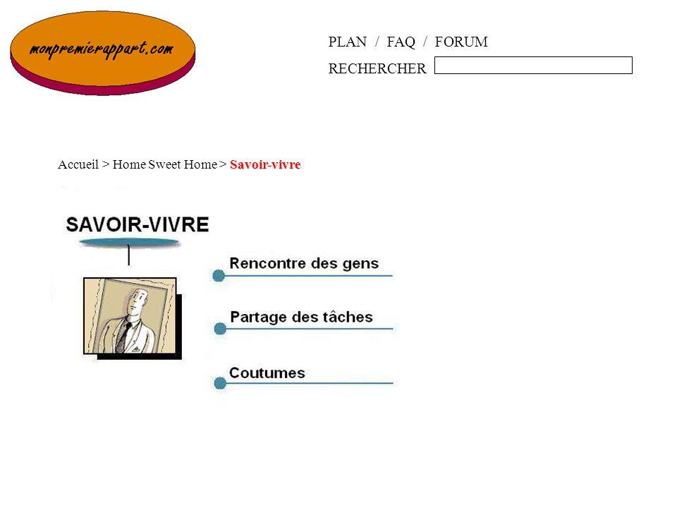 PLAN / FAQ / FORUM RECHERCHER Savoir-vivre Accueil > Home Sweet Home > Savoir-vivre