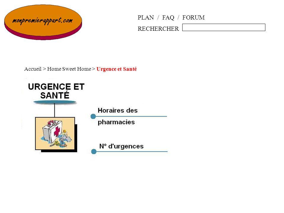 PLAN / FAQ / FORUM RECHERCHER Urgence et Santé Accueil > Home Sweet Home > Urgence et Santé