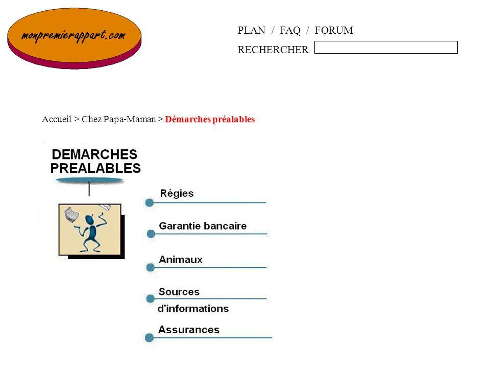 PLAN / FAQ / FORUM RECHERCHER Démarches préalables Accueil > Chez Papa-Maman > Démarches préalables Assurances