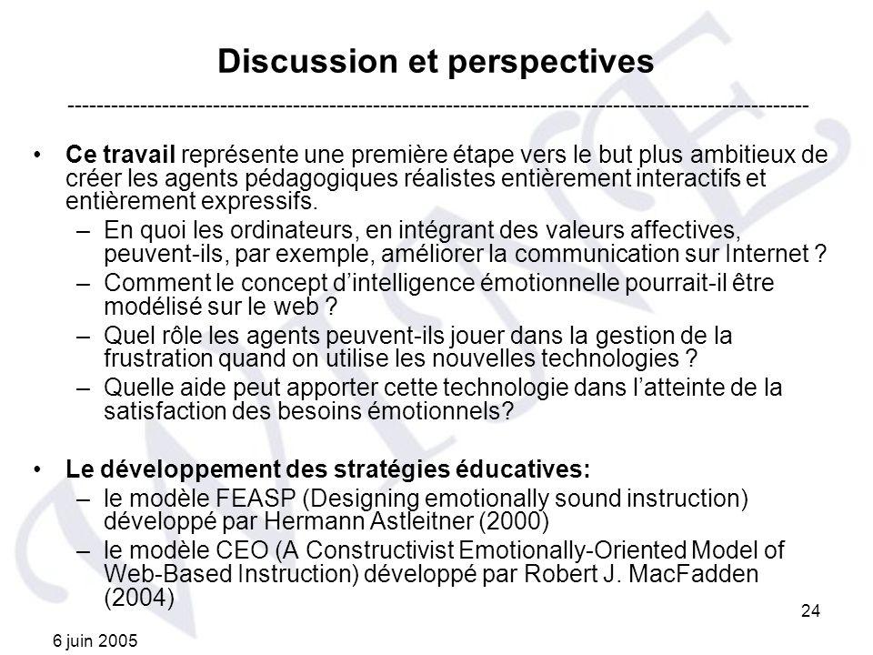 6 juin 2005 24 Discussion et perspectives Ce travail représente une première étape vers le but plus ambitieux de créer les agents pédagogiques réalist