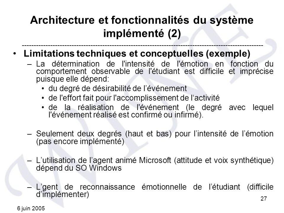 6 juin 2005 27 Architecture et fonctionnalités du système implémenté (2) Limitations techniques et conceptuelles (exemple) –La détermination de l'inte