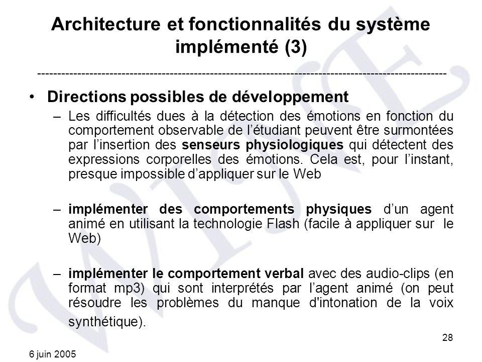 6 juin 2005 28 Architecture et fonctionnalités du système implémenté (3) Directions possibles de développement –Les difficultés dues à la détection de