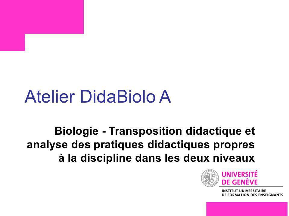 Atelier DidaBiolo A Biologie - Transposition didactique et analyse des pratiques didactiques propres à la discipline dans les deux niveaux F4S1191