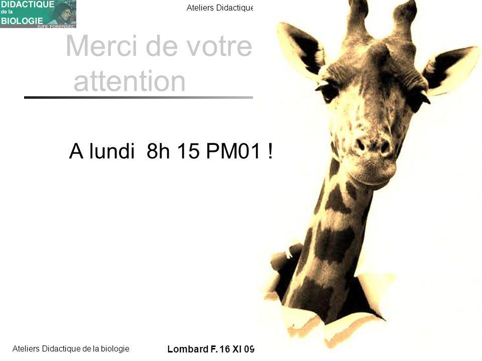 FORENSEC UniGe Ateliers Didactique de la biologie Lombard F. 16 XI 09 Merci de votre attention A lundi 8h 15 PM01 !