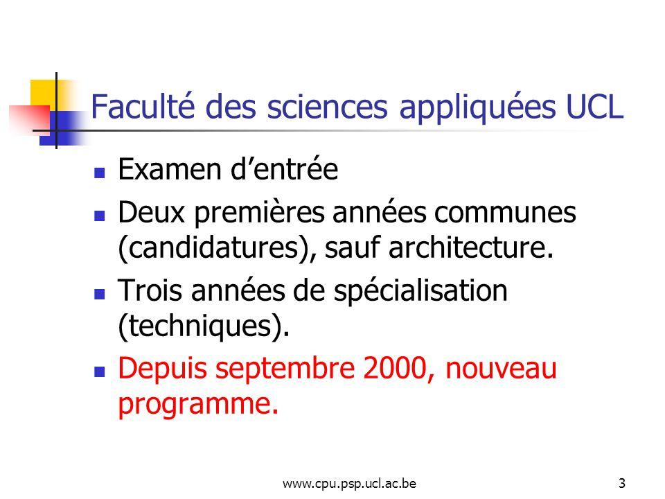 www.cpu.psp.ucl.ac.be3 Faculté des sciences appliquées UCL Examen dentrée Deux premières années communes (candidatures), sauf architecture.