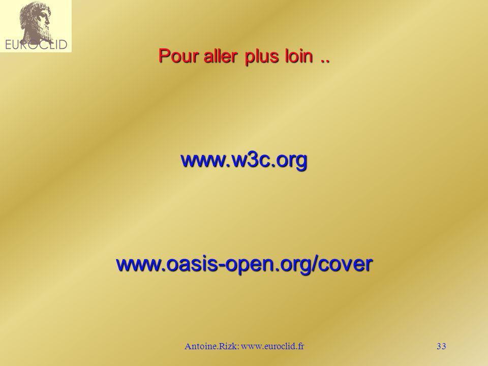 Antoine.Rizk: www.euroclid.fr33 Pour aller plus loin.. www.w3c.orgwww.oasis-open.org/cover