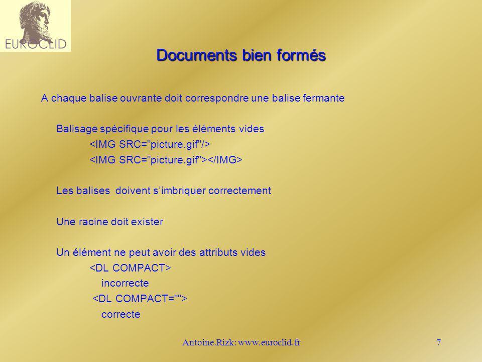Antoine.Rizk: www.euroclid.fr7 Documents bien formés A chaque balise ouvrante doit correspondre une balise fermante Balisage spécifique pour les éléme