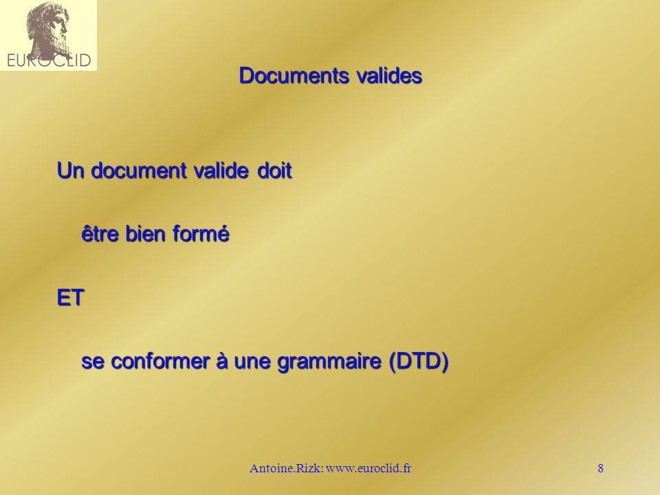 Antoine.Rizk: www.euroclid.fr8 Documents valides Un document valide doit être bien formé ET se conformer à une grammaire (DTD)