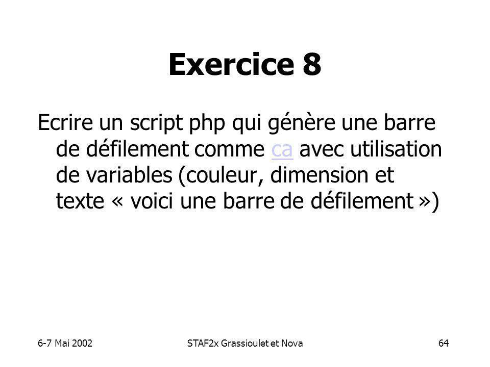 6-7 Mai 2002STAF2x Grassioulet et Nova64 Exercice 8 Ecrire un script php qui génère une barre de défilement comme ca avec utilisation de variables (couleur, dimension et texte « voici une barre de défilement »)ca