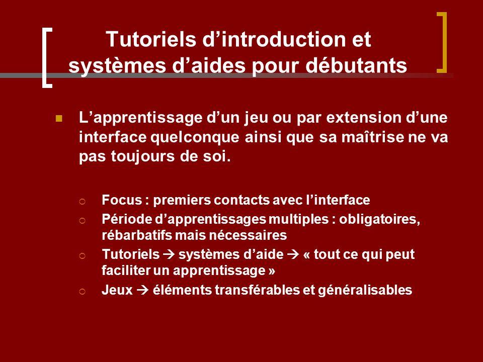 Tutoriels dintroduction et systèmes daides pour débutants Lapprentissage dun jeu ou par extension dune interface quelconque ainsi que sa maîtrise ne v