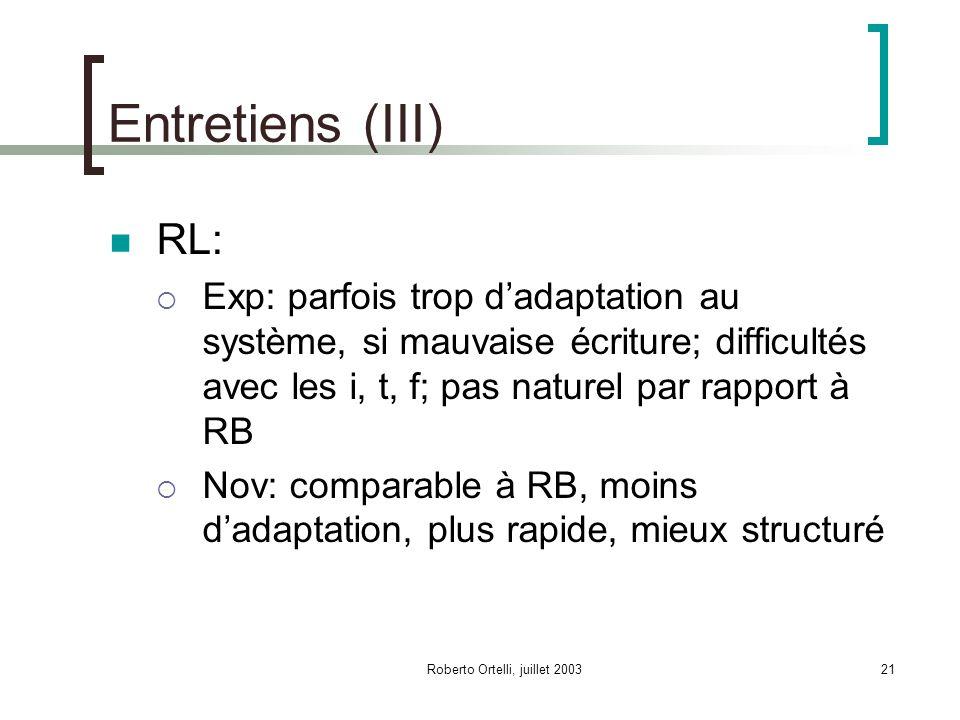 Roberto Ortelli, juillet 200321 Entretiens (III) RL: Exp: parfois trop dadaptation au système, si mauvaise écriture; difficultés avec les i, t, f; pas naturel par rapport à RB Nov: comparable à RB, moins dadaptation, plus rapide, mieux structuré