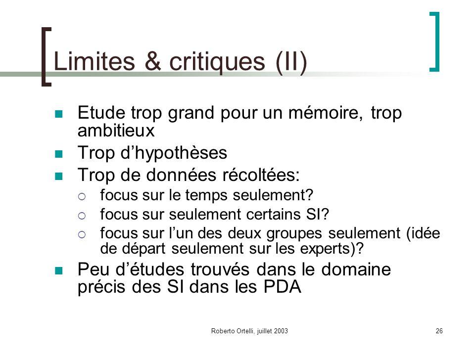 Roberto Ortelli, juillet 200326 Limites & critiques (II) Etude trop grand pour un mémoire, trop ambitieux Trop dhypothèses Trop de données récoltées: focus sur le temps seulement.