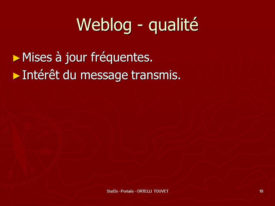 Staf2x - Portails - ORTELLI TOUVET18 Weblog - qualité Mises à jour fréquentes. Mises à jour fréquentes. Intérêt du message transmis. Intérêt du messag