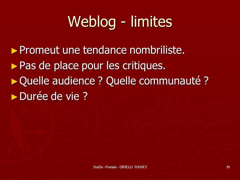Staf2x - Portails - ORTELLI TOUVET19 Weblog - limites Promeut une tendance nombriliste. Promeut une tendance nombriliste. Pas de place pour les critiq