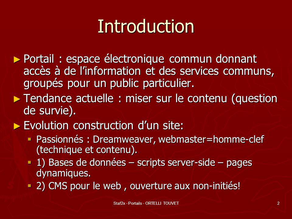 Staf2x - Portails - ORTELLI TOUVET2 Introduction Portail : espace électronique commun donnant accès à de linformation et des services communs, groupés pour un public particulier.