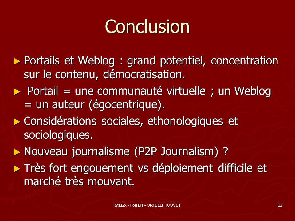 Staf2x - Portails - ORTELLI TOUVET22 Conclusion Portails et Weblog : grand potentiel, concentration sur le contenu, démocratisation. Portails et Weblo