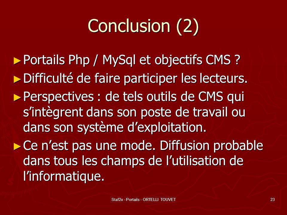 Staf2x - Portails - ORTELLI TOUVET23 Conclusion (2) Portails Php / MySql et objectifs CMS ? Portails Php / MySql et objectifs CMS ? Difficulté de fair