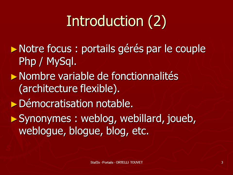 Staf2x - Portails - ORTELLI TOUVET3 Introduction (2) Notre focus : portails gérés par le couple Php / MySql. Notre focus : portails gérés par le coupl