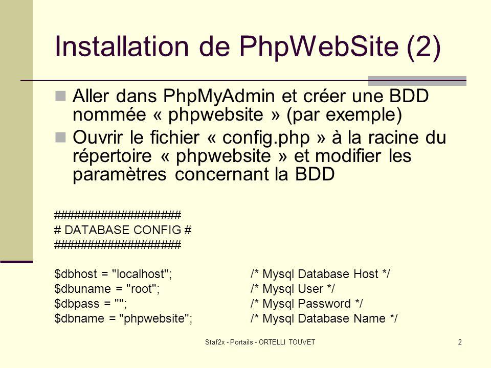 Staf2x - Portails - ORTELLI TOUVET3 Installation de PhpWebSite (3) Ouvrir le navigateur et taper: http://localhost/phpwebsite/setup/index.php Choisir « Nouvelle installation » Noter sur un papier le login et le mot de passe (admin – phpwebsite)