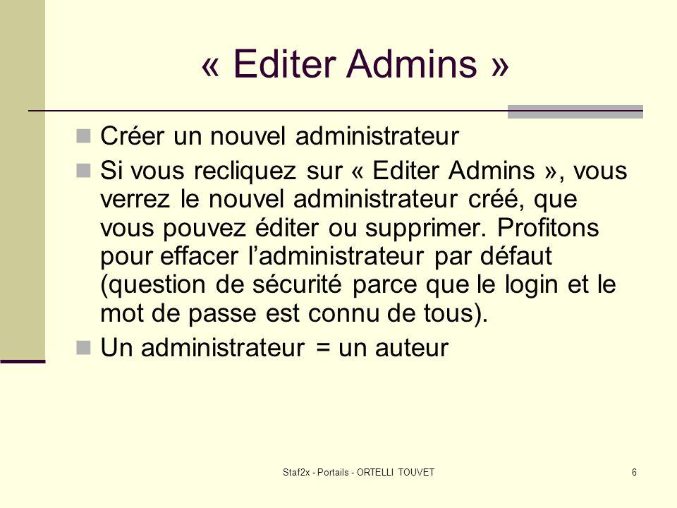 Staf2x - Portails - ORTELLI TOUVET6 « Editer Admins » Créer un nouvel administrateur Si vous recliquez sur « Editer Admins », vous verrez le nouvel administrateur créé, que vous pouvez éditer ou supprimer.