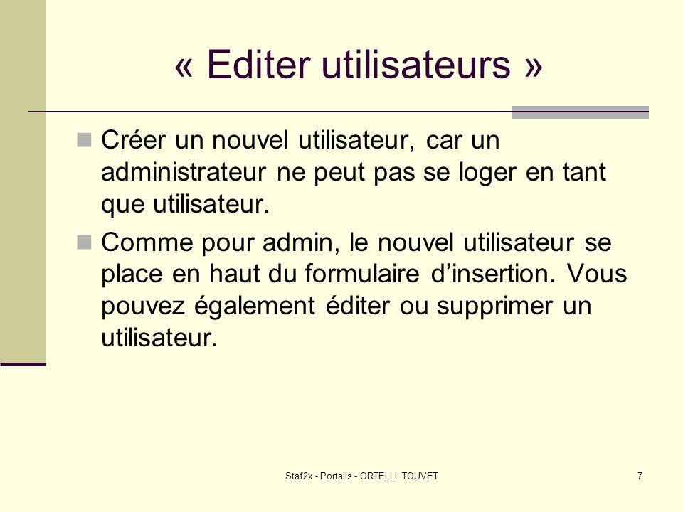 Staf2x - Portails - ORTELLI TOUVET7 « Editer utilisateurs » Créer un nouvel utilisateur, car un administrateur ne peut pas se loger en tant que utilisateur.
