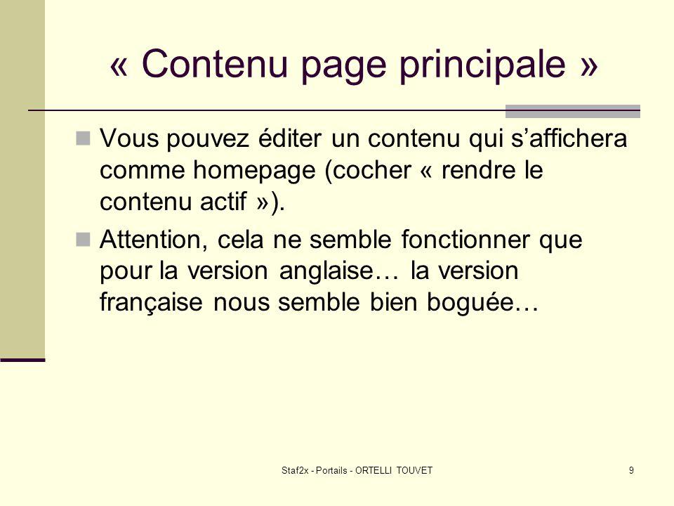 Staf2x - Portails - ORTELLI TOUVET9 « Contenu page principale » Vous pouvez éditer un contenu qui saffichera comme homepage (cocher « rendre le conten