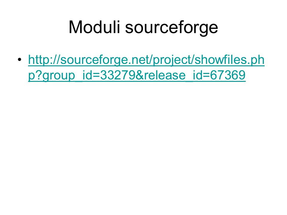 Moduli sourceforge http://sourceforge.net/project/showfiles.ph p?group_id=33279&release_id=67369http://sourceforge.net/project/showfiles.ph p?group_id=33279&release_id=67369