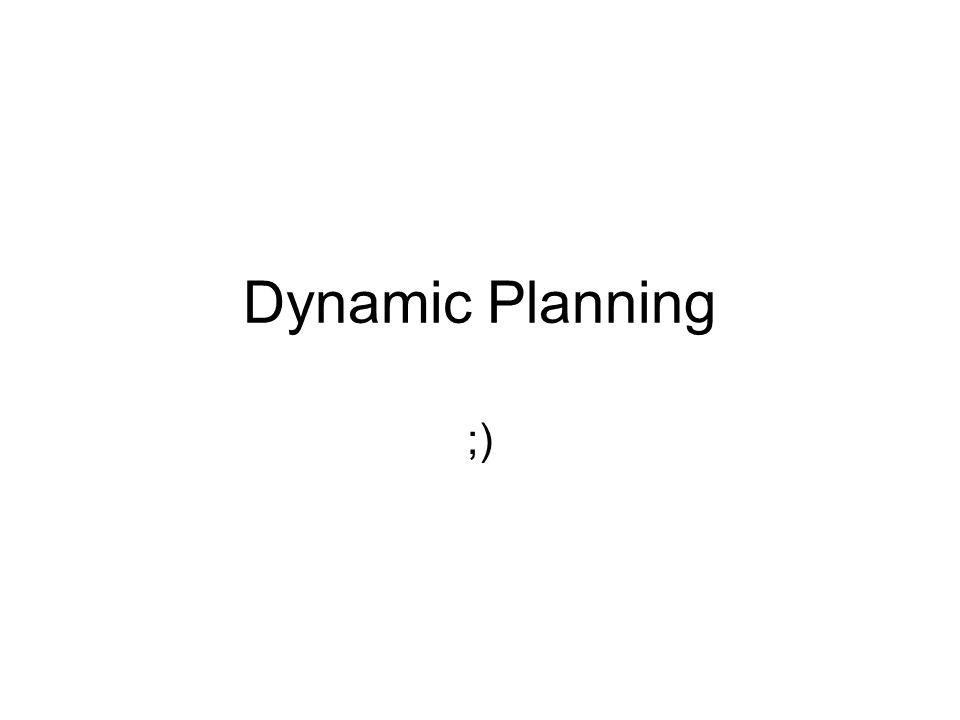 Dynamic Planning ;)