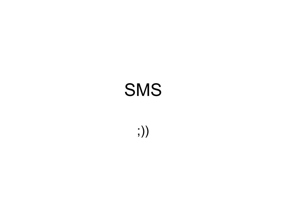 SMS ;))